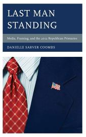 Last Man Standing: Media, Framing, and the 2012 Republican Primaries