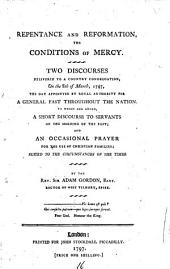 Repentance and Reformation, the Conditions of Mercy: Two Discourses Delivered to a Country Congregation, on the 8th of March, 1797, ... To which are Added, a Short Discourse to Servants ... and an Occasional Prayer ... By the Rev. Sir Adam Gordon, ...