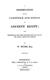 A dissertation on the calendar and zodiac of ancient Egypt: with remarks on the first introduction and use of the zodiac among the Greeks