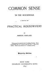 Common Sense in the Household: A Manual of Practical Housewifery