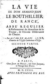 La Vie De Dom Armand-Jean Le Bouthillier De Rancé, Abbé Regulier Et Réformateur du Monastere de la Trappe, de l'Etroite Observance de Cisteaux