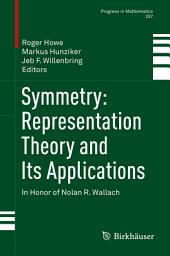 Symmetry: Representation Theory and Its Applications: In Honor of Nolan R. Wallach
