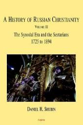 A History of Russian Christianity, Vol. III: The Synodal Era and the Sectarians -- 1725 to 1894
