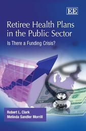 Retiree Health Plans in the Public Sector: Is There a Funding Crisis?