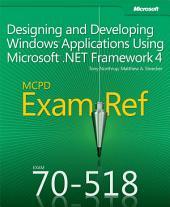 Exam Ref 70-518 Designing and Developing Windows Applications Using Microsoft .NET Framework 4 (MCPD)