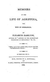 Memoirs of the Life of Agrippina the Wife of Gernanions, 2: In Three Vols