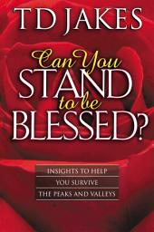 Can You Stand to Be Blessed?: Insights to Help You Survive the Peaks and Valleys