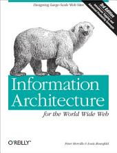 Information Architecture for the World Wide Web: Designing Large-Scale Web Sites, Edition 3
