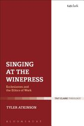 Singing at the Winepress: Ecclesiastes and the Ethics of Work