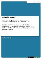 Schwarz-Gelb unterm Hakenkreuz: Die taktische Entwicklung und gesellschaftliche Einordnung des Fußballs im Ruhrgebiet des Dritten Reiches unter besonderer Berücksichtigung des Vereins Borussia Dortmund