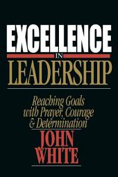 Excellence in Leadership: Reaching Goals with Prayer, Courage and Determination