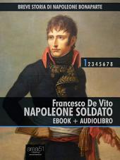 Breve storia di Napoleone Bonaparte vol. 1 (ebook + audiolibro): Napoleone Soldato