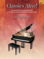 Classics Alive!, Book 1: Late Elementary to Early Intermediate Piano Collection