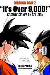 """Dragon Ball Z """"It's over 9,000!"""" Cosmovisiones en Colisión"""