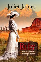 Ruby – Book 1 Come By Chance Mail Order Brides: Sweet Montana Western Bride Romance