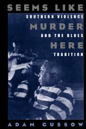 Seems Like Murder Here: Southern Violence and the Blues Tradition