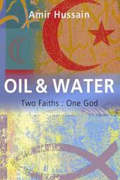 Oil and Water: Two Faiths : One God