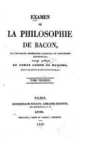 Examen de la Philosophie de Bacon: Ou, L'on Traite Différentes Questions de Philosophie Rationnelle