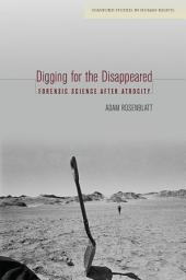 Digging for the Disappeared: Forensic Science after Atrocity