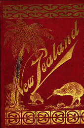 New Zealand, Or Ao-teä-roa (The Long Bright World): Its Wealth and Resources, Scenery, Travel-routes, Spas, and Sport