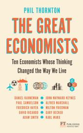 The Great Economists: Ten Economists whose thinking changed the way we live