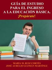 Guía de Estudio para el Ingreso a la Educación Básica: ¡Prepárate!