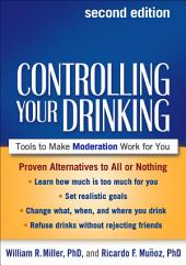 Controlling Your Drinking, Second Edition: Tools to Make Moderation Work for You, Edition 2