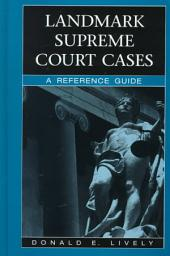 Landmark Supreme Court Cases: A Reference Guide