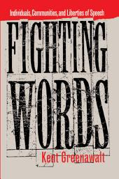 Fighting Words: Individuals, Communities, and Liberties of Speech