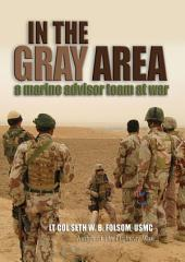 In the Gray Area: A Marine Advisor Team at War