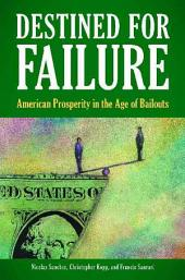 Destined for Failure: American Prosperity in the Age of Bailouts