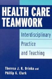 Health Care Teamwork: Interdisciplinary Practice and Teaching