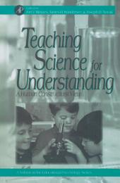 Teaching Science for Understanding: A Human Constructivist View