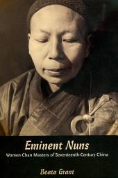 Eminent Nuns: Women Chan Masters of Seventheenth-Century China