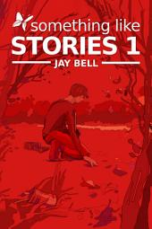 Something Like Stories - Volume One