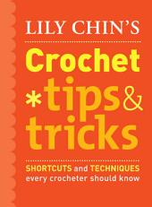 Lily Chin's Crochet Tips and Tricks: Shortcuts and Techniques Every Crocheter Should Know