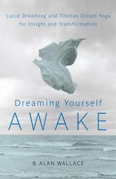 Dreaming Yourself Awake Lucid Dreaming and Tibetan Dream Yoga for Insight and Transformation