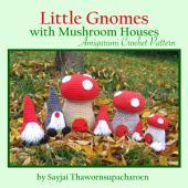 Little Gnomes with Mushroom Houses Amigurumi Crochet Pattern