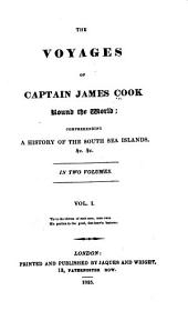 The Voyages of Captain James Cook Round the World: Comprehending a History of the South Sea Islands, &c. &c, Volume 1