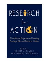 Research for Action : Cross-National Perspectives on Connecting Knowledge, Policy, and Practice for Children: Cross-National Perspectives on Connecting Knowledge, Policy, and Practice for Children