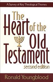 The Heart of the Old Testament: A Survey of Key Theological Themes, Edition 2