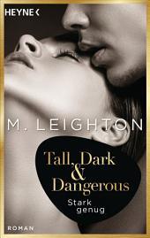 Tall, Dark & Dangerous: Stark genug - Roman -