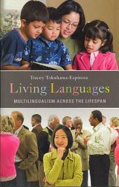 Living Languages: Multilingualism Across the Lifespan, Volume 1