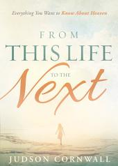 From This Life to the Next: Everything You Want to Know About Heaven