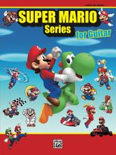 Super Mario Series for Guitar: 34 Super Mario Themes From the NintendoŒ¬ Video Game Collection Arranged for Guitar TAB