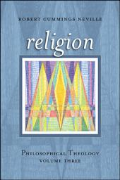 Religion: Philosophical Theology, Volume Three
