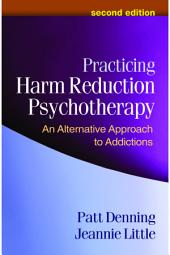 Practicing Harm Reduction Psychotherapy, Second Edition: An Alternative Approach to Addictions, Edition 2