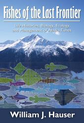 Fishes of the Last Frontier: Life Histories, Biology, Ecology, and Management of Alaska's Fishes