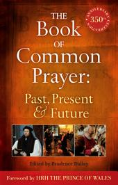 The Book of Common Prayer: Past, Present and Future: A 350th Anniversary Celebration