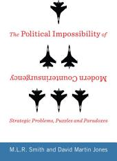 The Political Impossibility of Modern Counterinsurgency: Strategic Problems, Puzzles, and Paradoxes